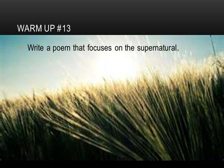Warm Up #13 Write a poem that focuses on the supernatural.