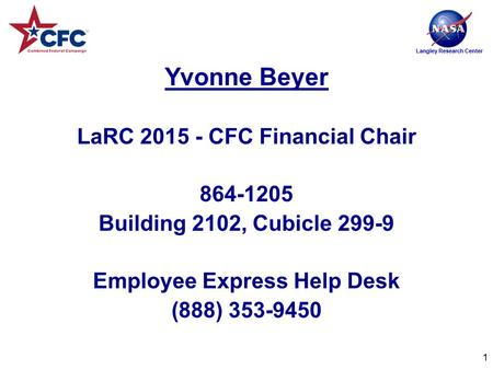 Langley Research Center Yvonne Beyer LaRC 2015 - CFC Financial Chair 864-1205 Building 2102, Cubicle 299-9 Employee Express Help Desk (888) 353-9450 1.