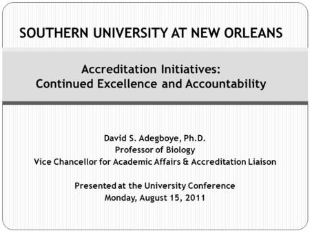 David S. Adegboye, Ph.D. Professor of Biology Vice Chancellor for Academic Affairs & Accreditation Liaison Presented at the University Conference Monday,
