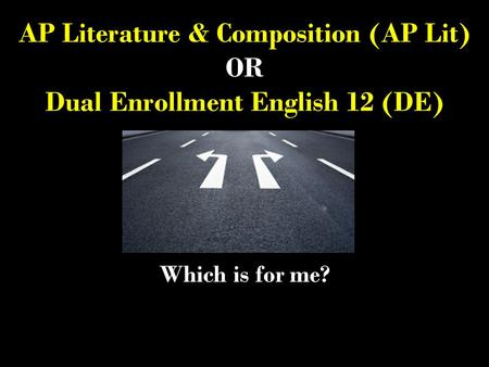 AP Literature & Composition (AP Lit) OR Dual Enrollment English 12 (DE) Which is for me?