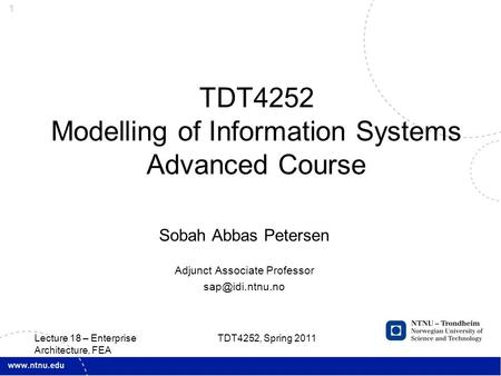1 Sobah Abbas Petersen Adjunct Associate Professor TDT4252 Modelling of Information Systems Advanced Course TDT4252, Spring 2011 Lecture.