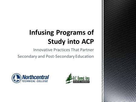 Innovative Practices That Partner Secondary and Post-Secondary Education.