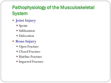 Pathophysiology of the Musculoskeletal System Joint Injury Sprain Subluxation Dislocation Bone Injury Open Fracture Closed Fracture Hairline Fracture Impacted.