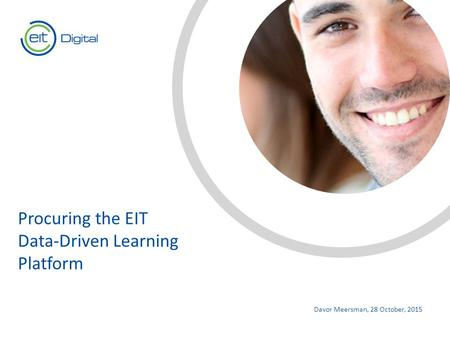 Text Davor Meersman, 28 October, 2015 Procuring the EIT Data-Driven Learning Platform.