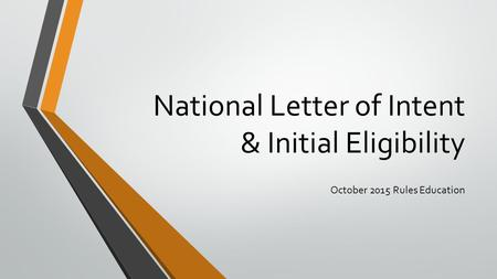National Letter of Intent & Initial Eligibility October 2015 Rules Education.