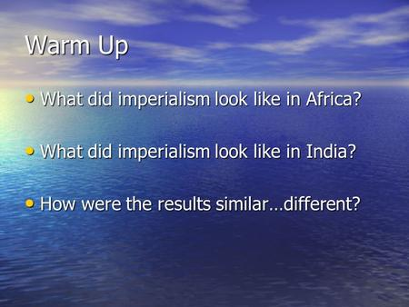 Warm Up What did imperialism look like in Africa? What did imperialism look like in Africa? What did imperialism look like in India? What did imperialism.