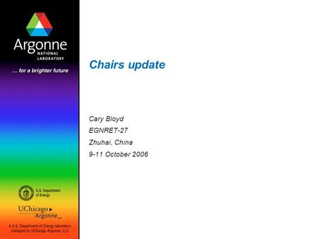 Chairs update Cary Bloyd EGNRET-27 Zhuhai, China 9-11 October 2006.