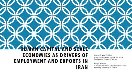 HUMAN CAPITAL AND SCALE ECONOMIES AS DRIVERS OF EMPLOYMENT AND EXPORTS IN IRAN Hamid R. Ashrafzadeh Associate Professor, Institute for Trade Studies and.