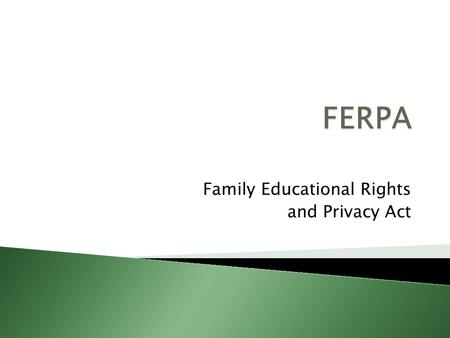 Family Educational Rights and Privacy Act.  What is FERPA?  What Information May Be Released?  Request Non-Release of Directory Information  What.