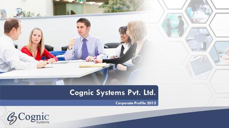 Cognic Systems Pvt. Ltd. Cognic Systems Pvt. Ltd. Corporate Profile 2015.
