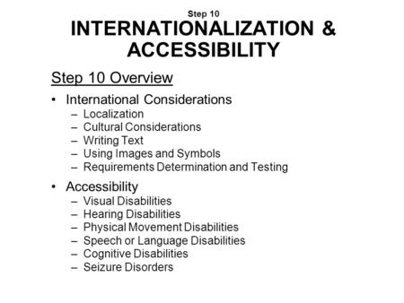 Step 10 INTERNATIONALIZATION & ACCESSIBILITY Step 10 Overview International Considerations –Localization –Cultural Considerations –Writing Text –Using.
