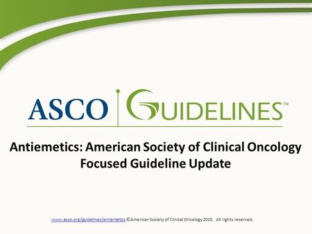 Www.asco.org/guidelines/antiemeticswww.asco.org/guidelines/antiemetics ©American Society of Clinical Oncology 2015. All rights reserved. Antiemetics: American.