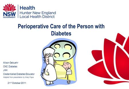 21 st October 2011 Perioperative Care of the Person with Diabetes Alison Gebuehr CNC Diabetes JHH Credentialled Diabetes Educator Adapted from presentation.