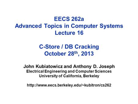 EECS 262a Advanced Topics in Computer Systems Lecture 16 C-Store / DB Cracking October 28 th, 2013 John Kubiatowicz and Anthony D. Joseph Electrical Engineering.