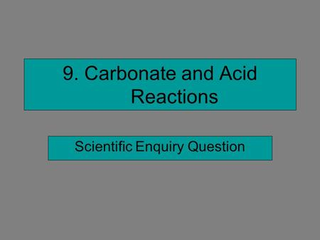 9. Carbonate and Acid Reactions Scientific Enquiry Question.