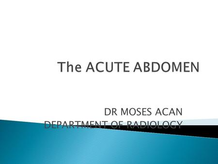 DR MOSES ACAN DEPARTMENT OF RADIOLOGY