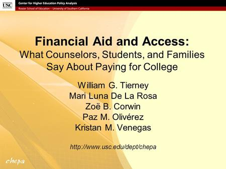 Financial Aid and Access: What Counselors, Students, and Families Say About Paying for College William G. Tierney Mari Luna De La Rosa Zoë B. Corwin Paz.