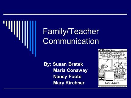 Family/Teacher Communication By: Susan Bratek Maria Conaway Nancy Foote Mary Kirchner.