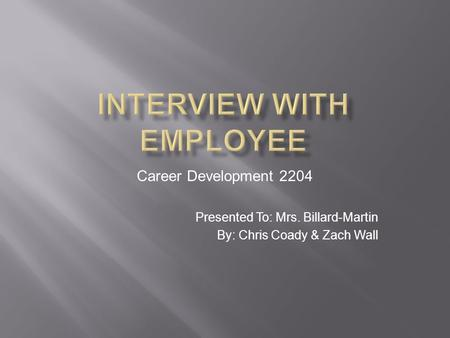 Career Development 2204 Presented To: Mrs. Billard-Martin By: Chris Coady & Zach Wall.