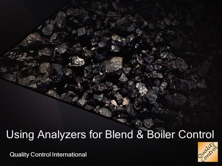 Using Analyzers for Blend & Boiler Control Quality Control International.