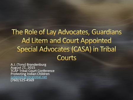 A.J. (Tony) Brandenburg August 21, 2015 TCAP Tribal Court Conference Protecting Indian Children (760) 525-4569.