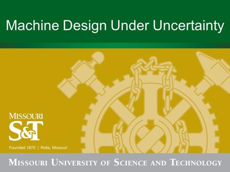 Machine Design Under Uncertainty. Outline Uncertainty in mechanical components Why consider uncertainty Basics of uncertainty Uncertainty analysis for.