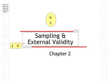 Sampling & External Validity 2 KNR 497 Research Methods Sampling Slide 1 Chapter 2 1.