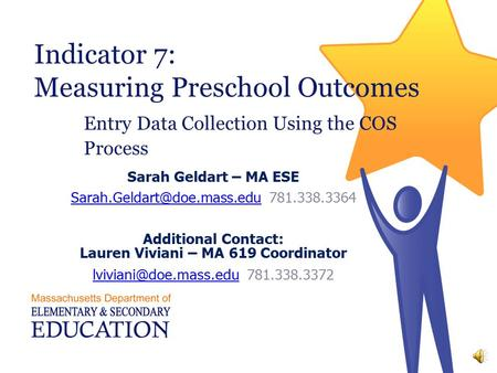 Indicator 7: Measuring Preschool Outcomes Entry Data Collection Using the COS Process Sarah Geldart – MA ESE