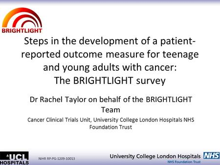 NIHR RP-PG-1209-10013 Steps in the development of a patient- reported outcome measure for teenage and young adults with cancer: The BRIGHTLIGHT survey.