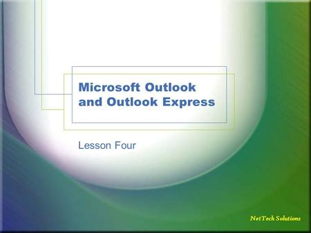 NetTech Solutions Microsoft Outlook and Outlook Express Lesson Four.