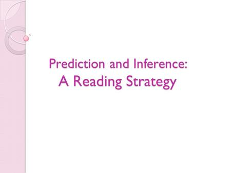 Prediction and Inference: A Reading Strategy. What is prediction? A prediction is what you think will happen based upon the text, the author, and background.