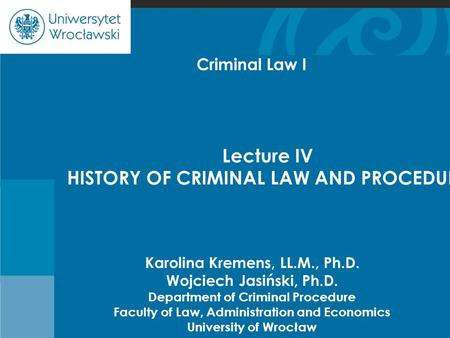 Cje Karolina Kremens, LL.M., Ph.D. Wojciech Jasiński, Ph.D. Department of Criminal Procedure Faculty of Law, <strong>Administration</strong> and Economics University of.