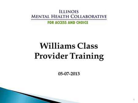 1 Williams Class Provider Training 05-07-2013. Presenters: Sue Kapas, Callie Lacy, Patricia Hill & Joanne Rosenberg Author: Patricia Hill Summary: This.