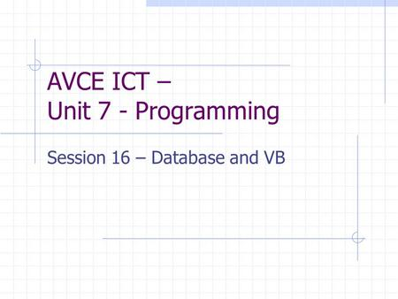 AVCE ICT – Unit 7 - Programming Session 16 – Database and VB.