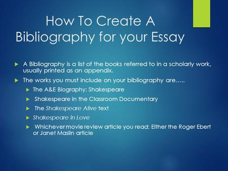 How To Create A Bibliography for your Essay  A Bibliography is a list of the books referred to in a scholarly work, usually printed as an appendix. 