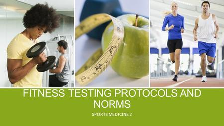 FITNESS TESTING PROTOCOLS AND NORMS SPORTS MEDICINE 2.