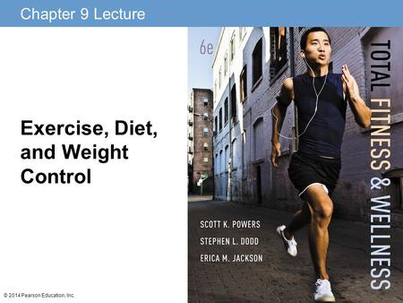 Chapter 9 Lecture © 2014 Pearson Education, Inc. Exercise, Diet, and Weight Control.