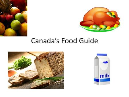 Canada's Food Guide. 7/8 Fruits and Vegetables ½ cup of fresh, frozen or canned veggies or fruits ½ cup (125mL) fruit juice.