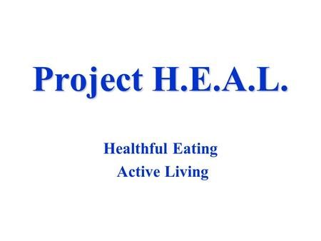 Project H.E.A.L. Healthful Eating Active Living. The Problem Childhood ObesityChildhood Obesity Anorexia NervosaAnorexia Nervosa BulimiaBulimia Compulsive.