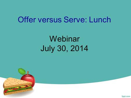 Offer versus Serve: Lunch Webinar July 30, 2014. Brought to You By: 2 OVS: Lunch http//www.cns.ucdavis.edu.