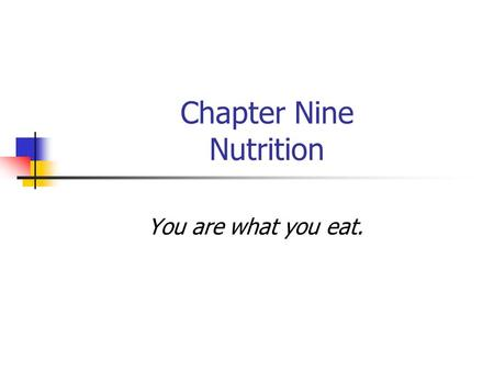 Chapter Nine Nutrition You are what you eat.. Objectives How did you develop your current nutritional habits? What is the relationship of food to health?