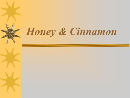 Honey & Cinnamon.