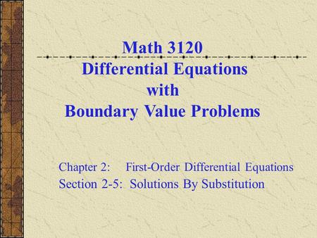 Math 3120 Differential Equations with Boundary Value Problems Chapter 2: First-Order Differential Equations Section 2-5: Solutions By Substitution.