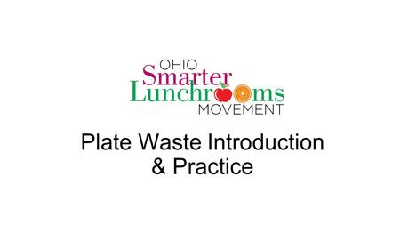 Plate Waste Introduction & Practice. Quarter Waste (Observational) Method 1. Code amount remaining of each food item. Observe food left on tray in cafeteria.