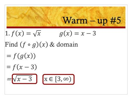 Warm – up #5. Homework Log Thurs 11/5 Lesson 3 – 3 Learning Objective: To find composite functions Hw: #306 Pg. 186 #46 – 64 even, Pg.192 #1 – 7 odd.