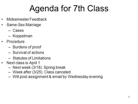 1 Agenda for 7th Class Midsemester Feedback Same-Sex Marriage –Cases –Koppelman Procedure –Burdens of proof –Survival of actions –Statutes of Limitations.
