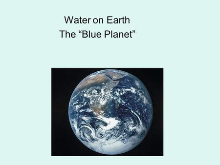 "Water on Earth The ""Blue Planet"". Key Concepts: 1.How do people and other living things use water? 2.How is Earth's water distributed? 3.How does Earth's."