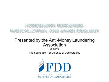 Presented by the Anti-Money Laundering Association © 2009 The Foundation for Defense of Democracies.