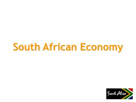 South African Economy. South Africa at a glance Indicator 19942009 Total Population 38,283,22349,320,150 % of Total Population under 15 years 37%31% Adult.