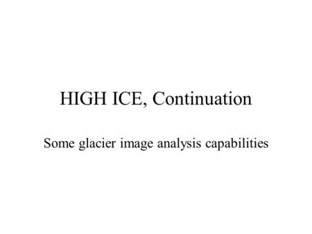 HIGH ICE, Continuation Some glacier image analysis capabilities.